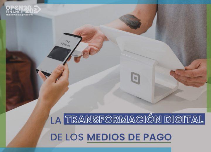 LA TRANSFORMACIÓN DIGITAL DE LOS MEDIOS DE PAGO